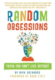 Random Obsessions - Trivia You Can't Live Without ebook by Nick Belardes,Brad Listi