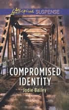 Compromised Identity (Mills & Boon Love Inspired Suspense) eBook by Jodie Bailey