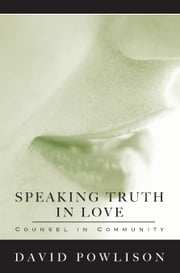 Speaking Truth in Love - Counsel in Community ebook by David Powlison
