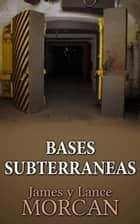 Bases Subterraneas ebook by James Morcan, Lance Morcan