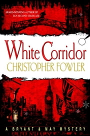 White Corridor - A Peculiar Crimes Unit Mystery ebook by Christopher Fowler