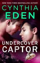 Undercover Captor ebook by Cynthia Eden