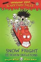 Seriously Silly: Scary Fairy Tales: Snow Fright and the Seven Skeletons ebook by Laurence Anholt