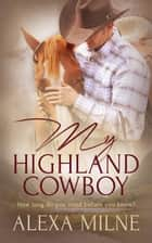 My Highland Cowboy ebook by Alexa Milne