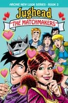 Jughead: The Matchmakers ebook by Melanie Morgan