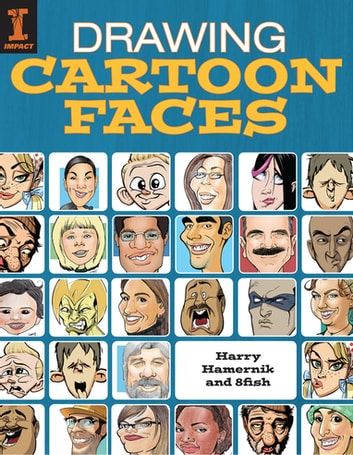 Drawing Cartoon Faces - 55+ Projects for Cartoons, Caricatures & Comic Portraits ebook by Harry Hamernik,8fish