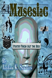 Musesiac: Poetry Fresh Out the Box ebook by Jordan K. Sanders