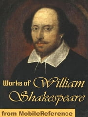 Works Of William Shakespeare: 154 Sonnets, Romeo And Juliet, Othello, Hamlet, Macbeth, Antony And Cleopatra, The Tempest, Julius Caesar, King Lear, Troilus And Cressida, The Winter's Tale & More (Mobi Collected Works) ebook by William Shakespeare