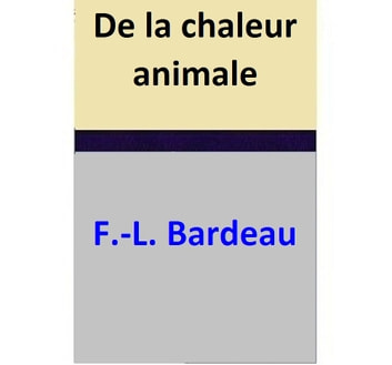 De la chaleur animale ebook by F.-L. Bardeau