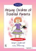 Helping Children with Troubled Parents - A Guidebook ebook by Margot Sunderland, Nicky Armstrong