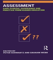 Assessment - Case Studies, Experience and Practice ebook by Peter Schwartz,Graham Webb