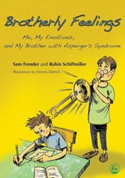 Brotherly Feelings - Me, My Emotions, and My Brother with Asperger's Syndrome ebook by Robin Schiffmiller,Sam Frender