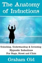 The Anatomy of Inductions ebook by Graham Old