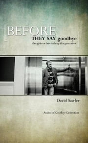 Before They Say Goodbye: Thoughts on How to Keep This Generation ebook by David Sawler