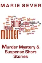 Murder Mystery & Suspense Short Stories ebook by Marie Sever