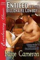 Enticed by the Billionaire Cowboy ebook by Paige Cameron