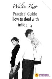 How to deal with infidelity - Walter Riso Practical Guides ebook by Walter Riso
