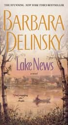 Lake News - A Novel ebook by Barbara Delinsky