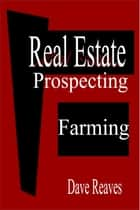 Real Estate Prospecting: Farming - Real Estate Guides ebook by Dave Reaves