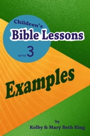 Children's Bible Lessons: Examples ebook by Kolby & Mary Beth King