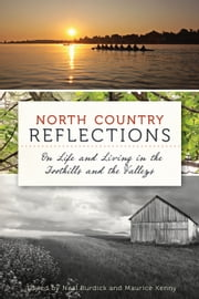 North Country Reflections - On Life and Living in the Foothills and the Valleys ebook by Neal Burdick,Maurice Kenny