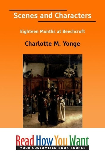 Scenes And Characters: Eighteen Months At Beechcroft ebook by Yonge Charlotte M.
