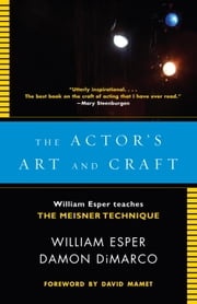 The Actor's Art and Craft - William Esper Teaches the Meisner Technique ebook by William Esper,Damon Dimarco
