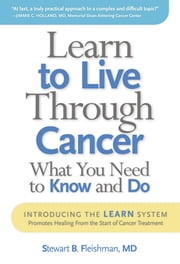 Learn to Live Through Cancer - What You Need to Know and Do ebook by Stewart B. Fleishman, MD