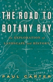 The Road to Botany Bay - An Exploration of Landscape and History ebook by Paul Carter