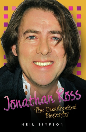 Jonathan Ross - The Unauthorised Biography eBook by Neil Simpson