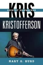 Kris Kristofferson ebook by Mary G. Hurd