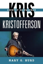 Kris Kristofferson - Country Highwayman ebook by Mary G. Hurd