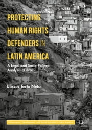 Protecting Human Rights Defenders in Latin America - A Legal and Socio-Political Analysis of Brazil ebook by Ulisses  Terto Neto