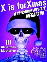 X is for Xmas: A Christmas Mystery MEGAPACK ® ebook by Carla Coupe,Ron Goulart,Lillian Stewart Carl,Meredith Nicholson,John Gregory Betancourt
