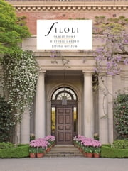 Filoli - Family Home; Historic Garden; Living Museum ebook by Julia Bly DeVere