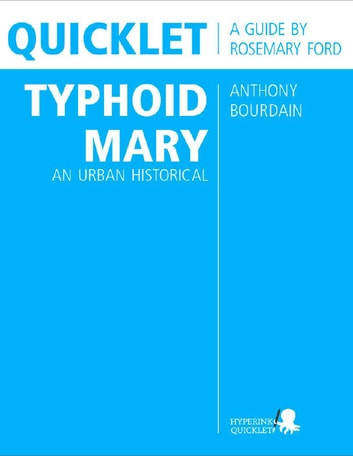 Quicklet on Anthony Bourdain's Typhoid Mary: An Urban Historical (CliffNotes-like Summary and Analysis) ebook by Ross  Preston