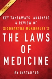 The Laws of Medicine - Field Notes from an Uncertain Science by Siddhartha Mukherjee | Key Takeaways, Analysis & Review ebook by Instaread