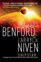 Shipstar eBook by Larry Niven, Gregory Bentham, Gregory Benford