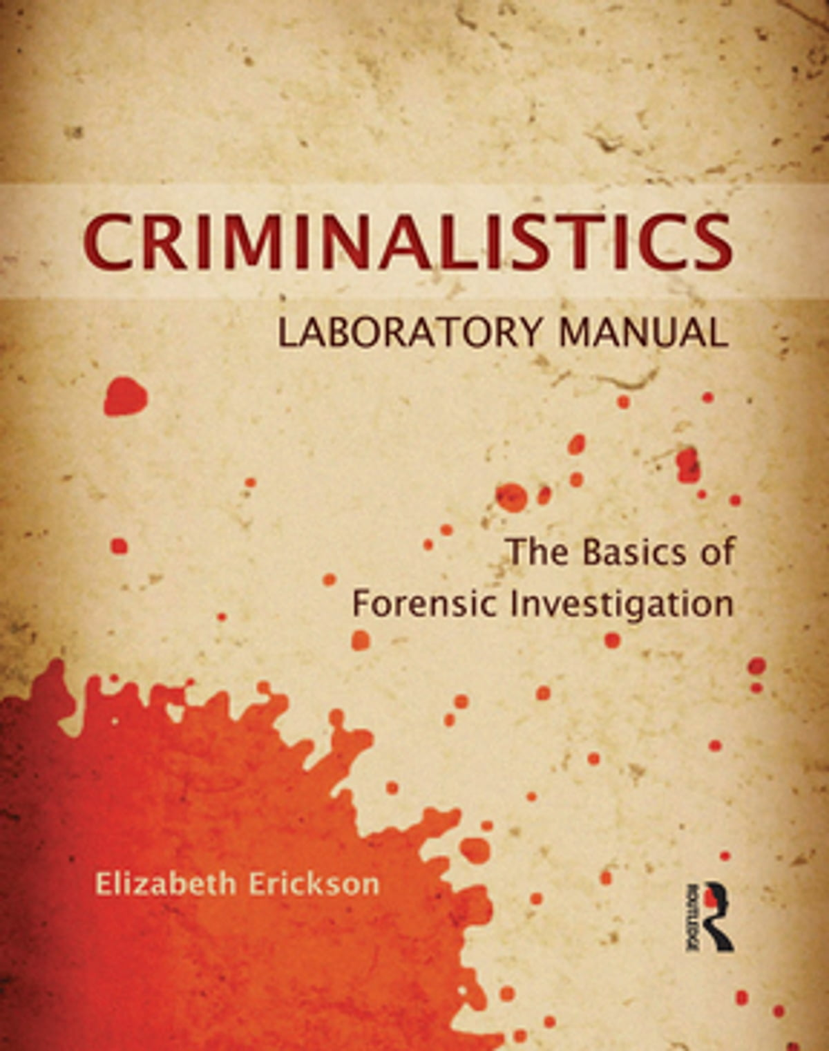 Criminalistics Laboratory Manual eBook by Elizabeth Erickson -  9781317523116 | Rakuten Kobo