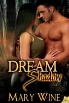 Dream Shadow ebook by Mary Wine
