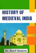 History of Medieval India ebook by Dr. Sunil K. Saxena