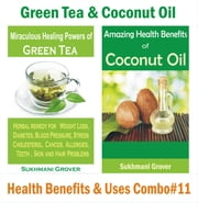 Green Tea & Coconut Oil - Health Benefits & Uses - Combo #11 - 2 Book Combos - Health Benefits and Uses of Natural Oils, Fruits and Plants , #11 ebook by Sukhmani Grover