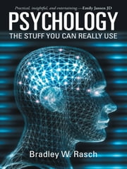 Psychology: The Stuff You Can Really Use ebook by Rasch, Bradley W.