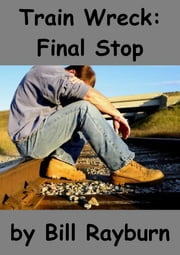 Train Wreck: Final Stop ebook by Bill Rayburn