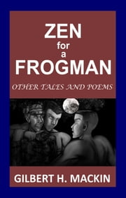 Zen for a Frogman - Other Tales and Poems ebook by Gilbert H. Mackin