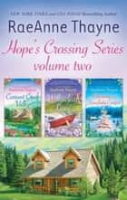 Hope's Crossing Series Volume 2/Currant Creek Valley/Willowleaf Lane/Christmas In Snowflake Canyon ebook by