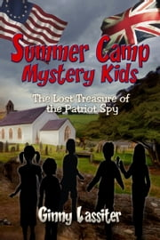 The Lost Treasure of the Patriot Spy: A Summer Camp Mystery Kids Adventure ebook by Ginny Lassiter