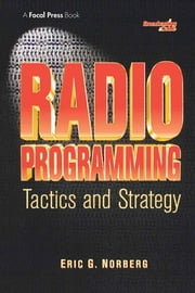 Radio Programming: Tactics and Strategy ebook by Eric Norberg