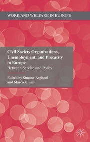 Civil Society Organizations, Unemployment, and Precarity in Europe - Between Service and Policy ebook by Dr Simone Baglioni,Marco Giugni
