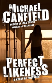 Perfect Likeness - A Novel of Suspense ebook by Michael Canfield